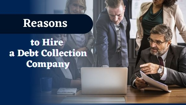Reasons to Hire a Debt Collection Company