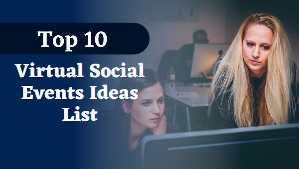 Top 10 Virtual Social Events Idea for Your Next Online Event