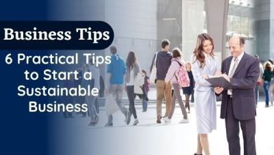 6 Practical Tips to Start a Sustainable Business