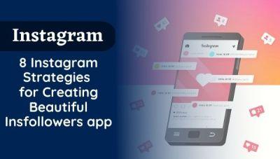 8 Instagram Strategies for Creating Beautiful Insfollowers app