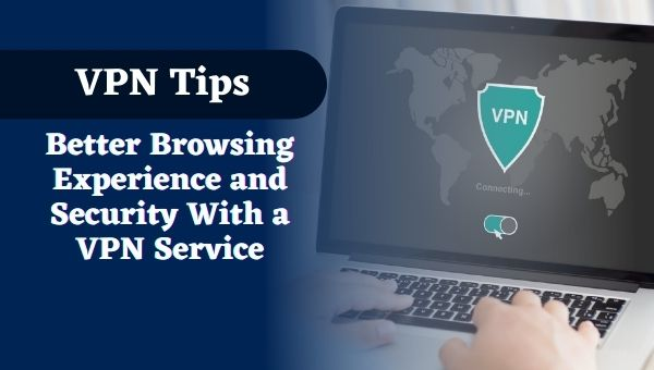 Better Browsing Experience and Security With a VPN Service