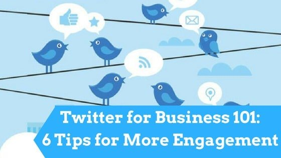 Twitter for Business 101- 6 Tips for More Engagement _mini