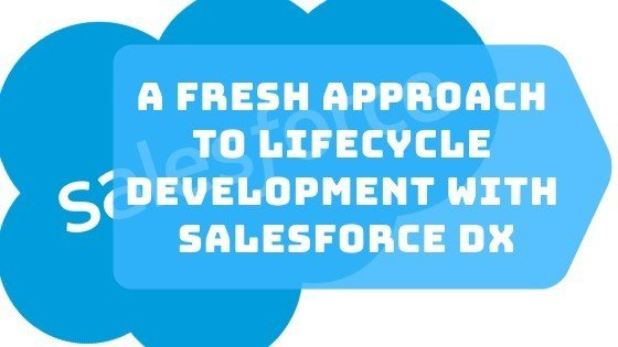Lifecycle Development with Salesforce DX