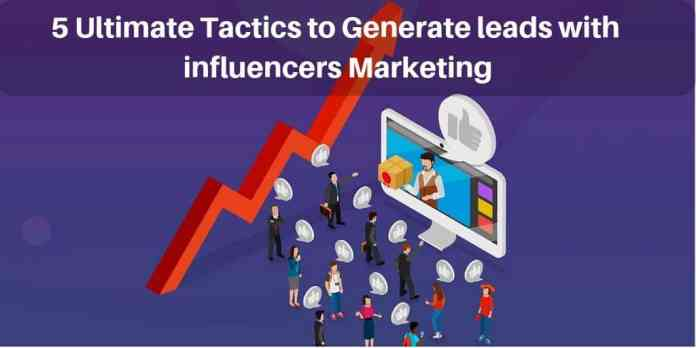 5 Ultimate Tactics to Generate leads with influencers Marketing 1