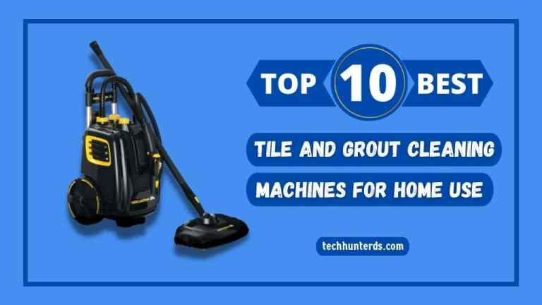 Best Tile and Grout Cleaning Machines for Home Use