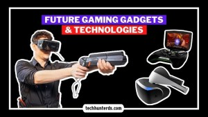 Unique Future Gaming Gadgets & Technologies