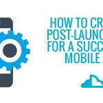 How to Create a Post-launch Plan for a Successful Mobile app