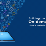 Building the On-Demand App – How to Strategize it?