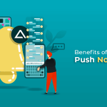 Benefits of Push Notifications – Let's Engage, Convert & Retain Business