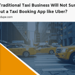 Why traditional taxi business will not survive without a taxi booking app like Uber?