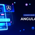 Common Angular Issues & their Solution – Now Deal like a Pro