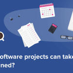 Why do software projects can take longer than planned? – XB Software