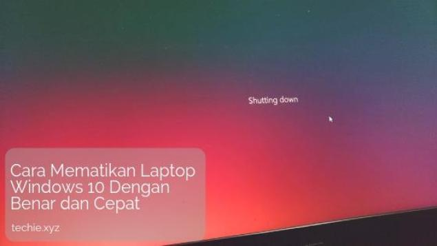 Cara Mematikan Laptop Windows 10 Dengan Benar dan Cepat