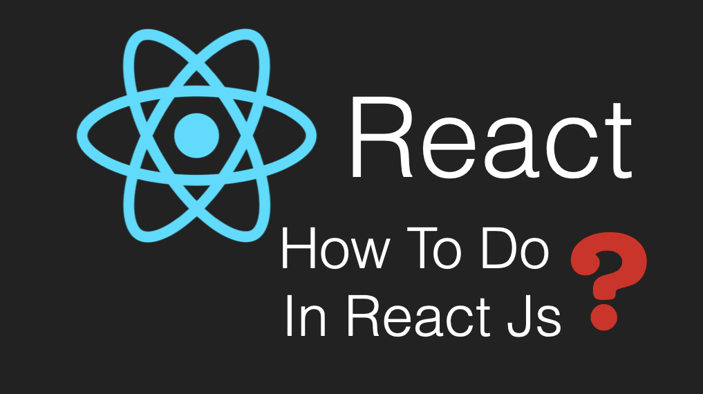 How To Do In React Js