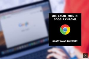 ERR_CACHE_MISS In Google Chrome [Solved] | 8 Easy Ways To  Fix It (100% Working!!)