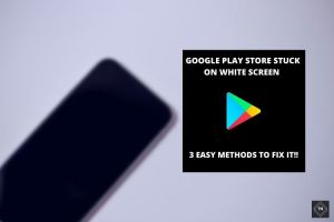 Google Play Store White Screen Error [Solved] | 3 Easy Methods To Fix It!!