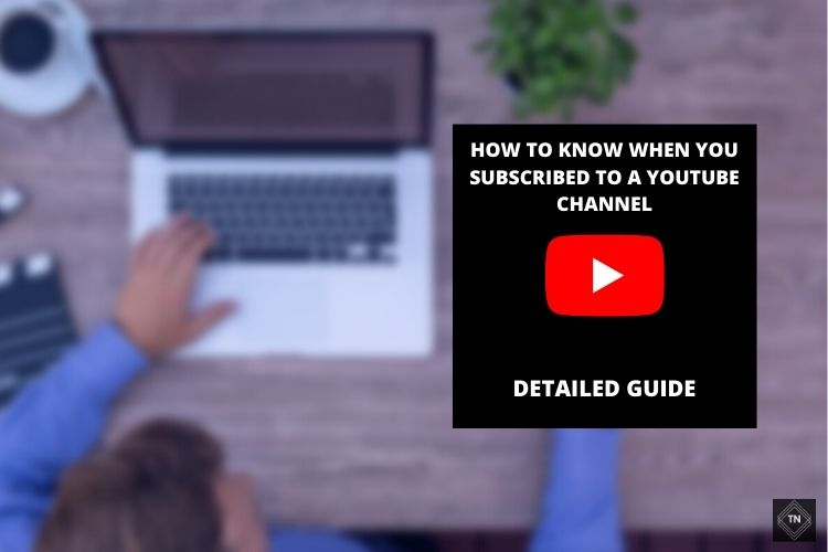 How To See How Long You've Been Subscribed To Someone On YouTube