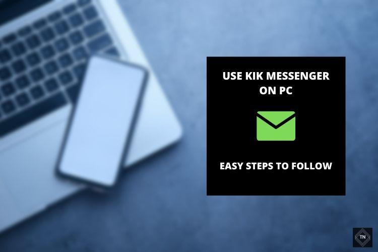 Kik For PC: 2 Ways To Use Kik Messenger On Windows 10/8/7 (Easy Steps To Follow)