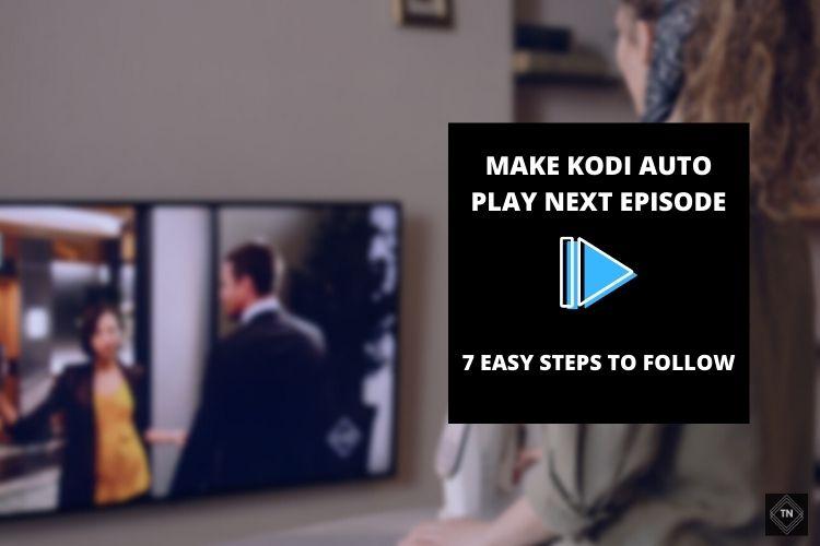 How  To Make Kodi Auto Play Next Episode? | 7 Easy Steps To Follow