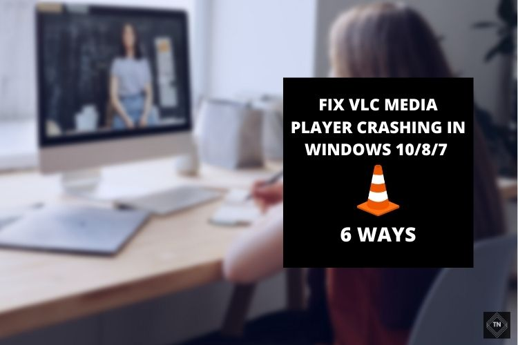 6 Easy Ways To Fix VLC Media Player Crashing In Windows 10/8/7