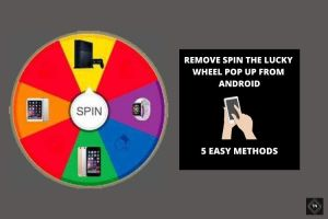 How To Remove Spin The Lucky Wheel Pop Up From Android? [5 Methods]