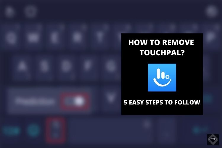 How To Remove Touchpal? 5 Easy Steps To Follow