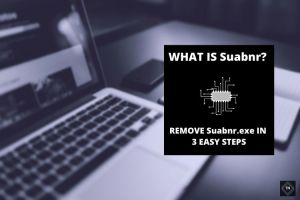 What Is Suabnr? Remove Suabnr.exe Using 3 Easy Steps