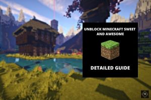 How To Unblock Minecraft Sweet And Awesome? Detailed Guide