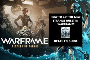 Warframe: How To Get The New Strange Quest? [Detailed Guide]