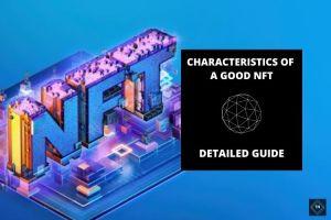 What Characteristics Distinguish A Good NFT?