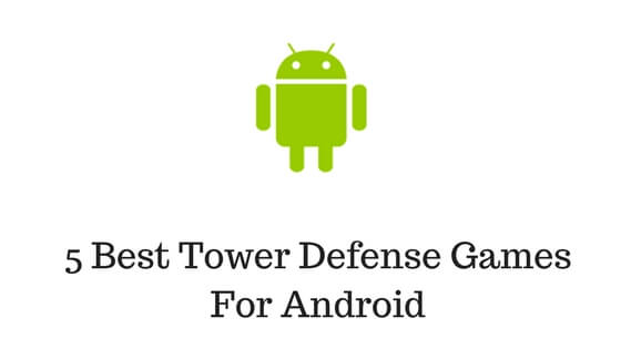5 Best Tower Defense Games For Android