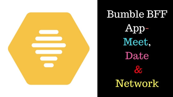 Bumble BFF App- Meet, Date & Network