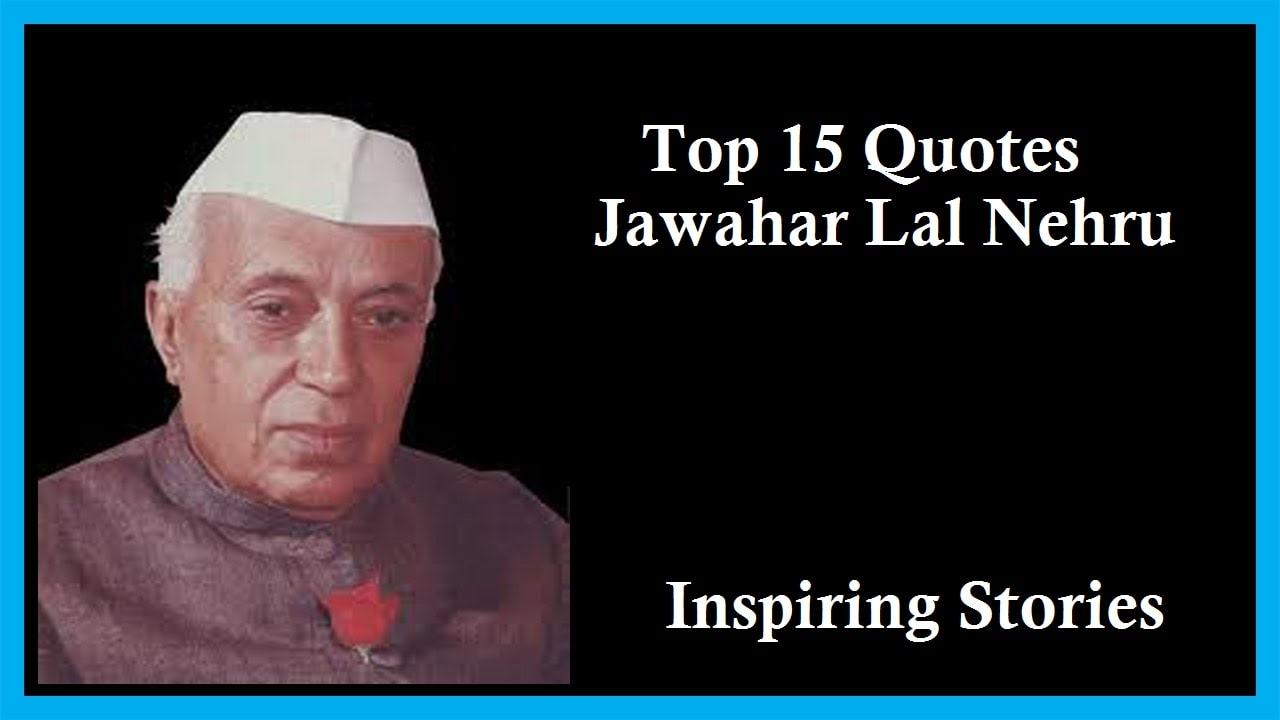 Top 15 Quotes Jawahar Lal Nehru