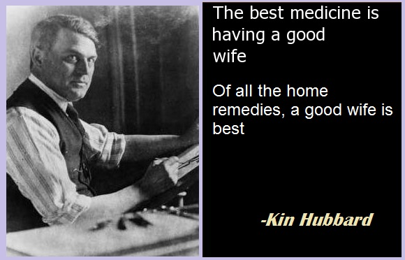 """""""Of all the home remedies, a good wife is best."""""""