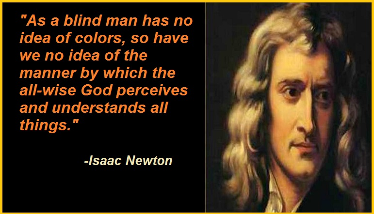 """""""As a blind man has no idea of colors, so have we no idea of the manner by which the all-wise God perceives and understands all things."""""""