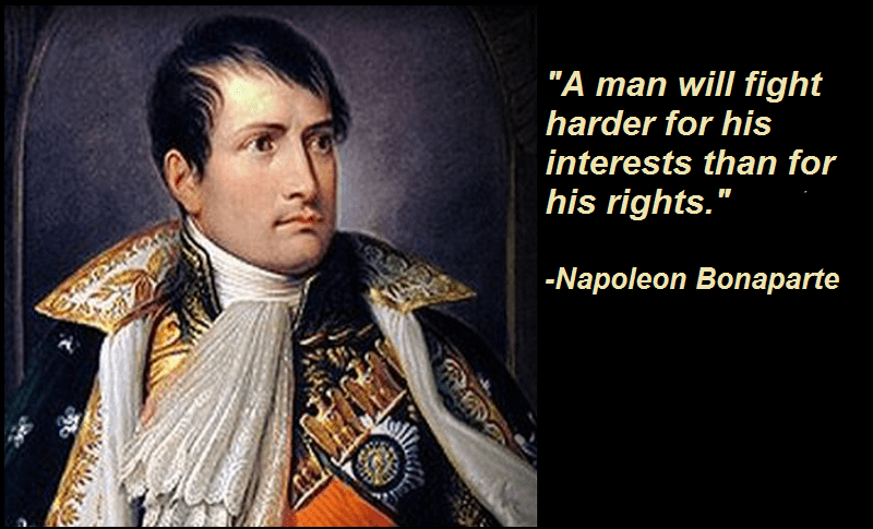 A man will fight harder for his interests than for his rights.