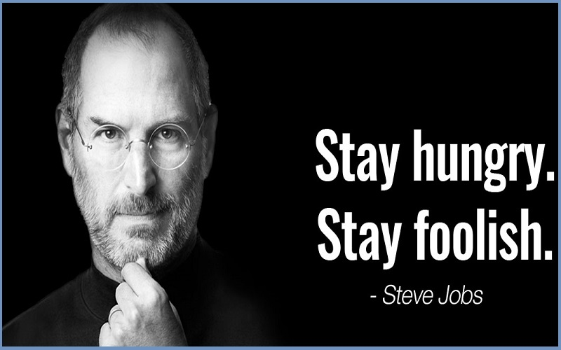 Stay hungry, stay foolish.