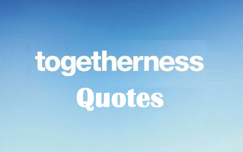 Togetherness Quotes & Sayings