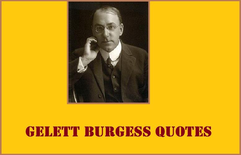 Gelett Burgess Quotes