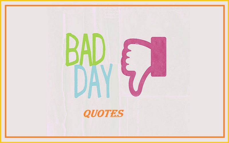 Famous Bad Days Quotes And Sayings