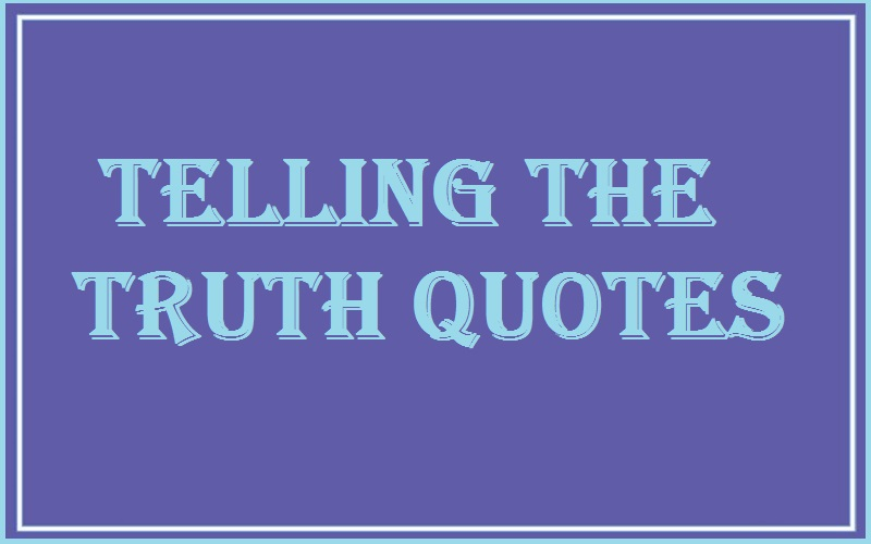 Motivational Telling The Truth Quotes And Sayings