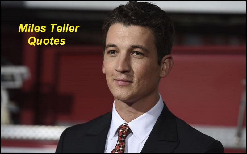 Inspirational Miles Teller Quotes