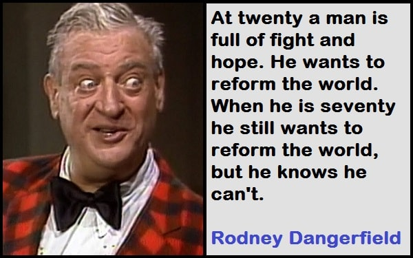 Inspirational Rodney Dangerfield Quotes