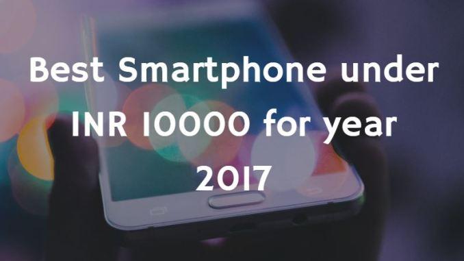 Best Smartphone under INR 10000 for year 2017