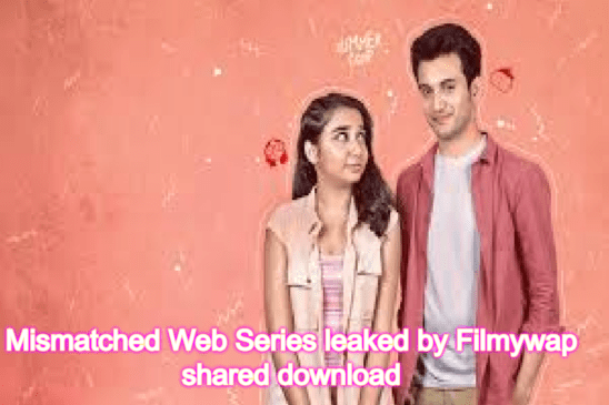 Mismatched Web Series leaked by Filmywap shared download link on Telegram