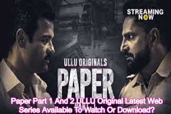 Paper Part 1 And 2 ULLU Original Latest Web Series Available To Watch Or Download?