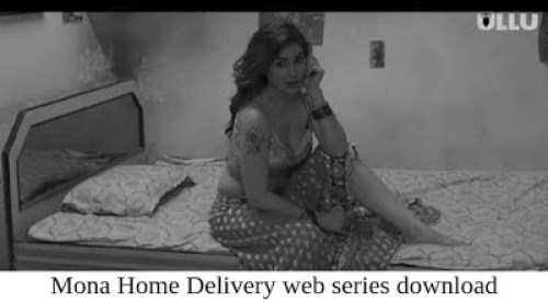 Mona Home Delivery web series download (480p and 720p) leaked online by filmyzilla, 9xmovies