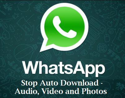 How to stop Auto Download photos, video and audio in whats app