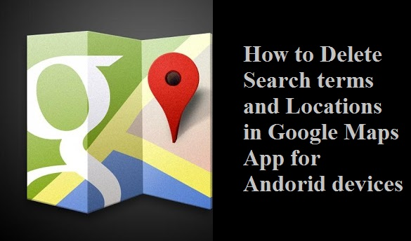 how to delete search terms and locations in google maps app