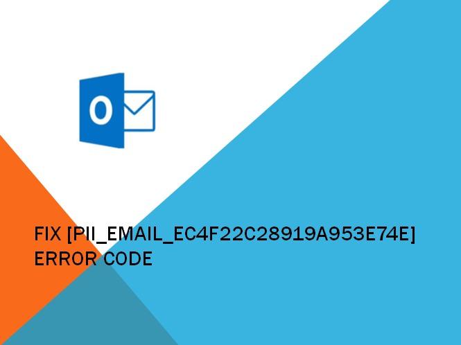 How to Fix [pii_email_ec4f22c28919a953e74e] Error Code: